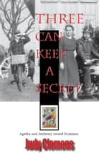 Three Can Keep A Secret ebook by Judy Clemens