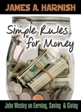 Simple Rules for Money - John Wesley on Earning, Saving, and Giving ebook by James A. Harnish