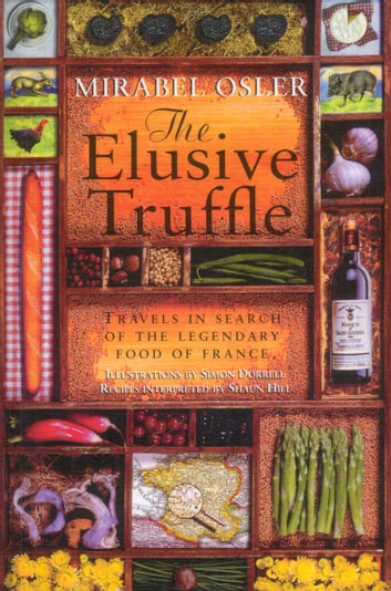 The Elusive Truffle: Travels In Search Of The Legendary Food Of France eBook by Mirabel Osler
