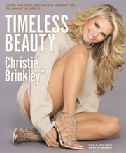Timeless Beauty - Over 100 Tips, Secrets, and Shortcuts to Looking Great ebook by Christie Brinkley