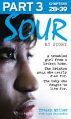 Sour: My Story - Part 3 of 3: A troubled girl from a broken home. The Brixton gang she nearly died for. The baby she fought to live for. ebook by Tracey Miller, Lucy Bannerman