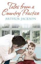 Tales From A Country Practice ekitaplar by Dr Arthur Jackson