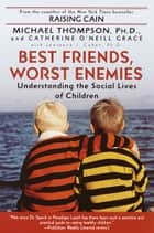 Best Friends, Worst Enemies - Understanding the Social Lives of Children ebook by Cathe O'Neill-Grace, Michael Thompson, PhD