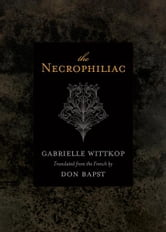 Necrophiliac The ebook by Gabrielle Wittkop,translated by Don Bapst