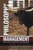 Philosophy Management - Developing a Philosophy for Managment ebook by Femi Obasun