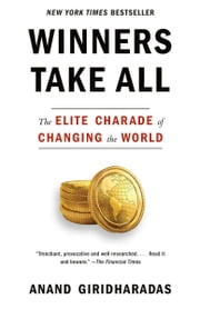 Winners Take All - The Elite Charade of Changing the World e-bog by Anand Giridharadas
