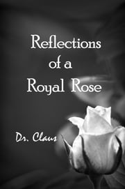Reflections Of A Royal Rose ebook by Dr. Claus