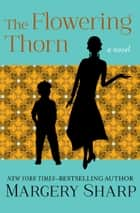 The Flowering Thorn ebook by Margery Sharp
