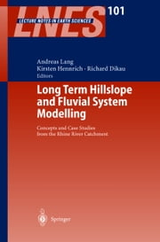 Long Term Hillslope and Fluvial System Modelling - Concepts and Case Studies from the Rhine River Catchment ebook by Andreas Lang,Kirsten P. Hennrich,Richard Dikau