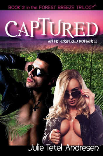 Captured - A Motorcycle Club Inspired Romance (Forest Breeze Book 2) ebook by Julie Tetel Andresen