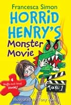 Horrid Henry's Monster Movie ebook by Francesca Simon, Tony Ross