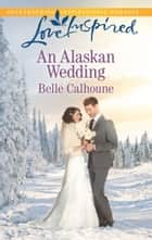 An Alaskan Wedding ebook by Belle Calhoune