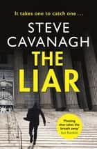 The Liar - Eddie Flynn Book 3 ebook by Steve Cavanagh