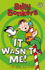 Billy Bonkers: It Wasn't Me! ebook by Giles Andreae