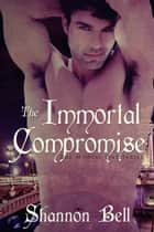 The Immortal Compromise - a vampire romance ebook by Shannon Bell