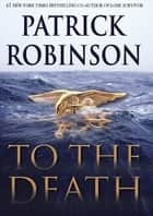 To The Death ebook by Patrick Robinson