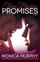Three Broken Promises ebook by Monica Murphy