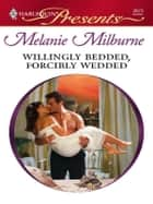 Willingly Bedded, Forcibly Wedded ebook by Melanie Milburne