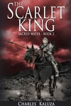 The Scarlet King ebook by Charles Kaluza