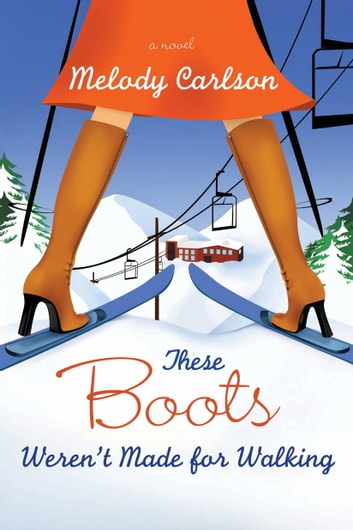 These Boots Weren't Made for Walking ebook by Melody Carlson