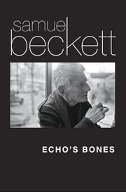 Echo's Bones ebook by Samuel Beckett,Mark Nixon