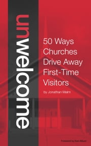 Unwelcome - 50 Ways Churches Drive Away First-Time Visitors ebook by Jonathan Malm