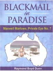 Maxwell Marlowe, Private Eye...Blackmail in Paradise ebook by Raymond Boyd Dunn