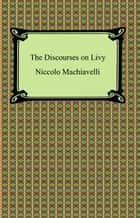 The Discourses on Livy ebook by Niccolo Machiavelli