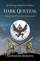 Dark Quetzal - Echorium Sequence, #3 ebook by Katherine Roberts