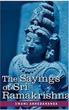 The Sayings of Sri Ramakrishna ebook by Swami Abhedananda