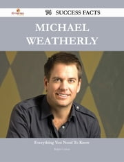 Michael Weatherly 74 Success Facts - Everything you need to know about Michael Weatherly ebook by Ralph Cotton
