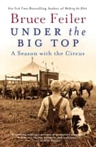 Under the Big Top - A Season with the Circus ebook by Bruce Feiler