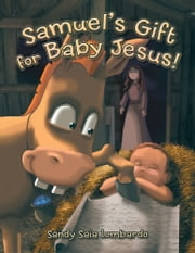 Samuel's Gift for Baby Jesus! ebook by Sandy Saia Lombardo