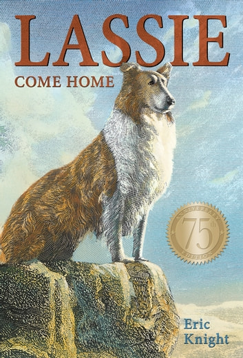 Lassie Come-Home 75th Anniversary Edition ebook by Eric Knight,Ann M. Martin