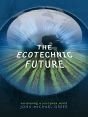 Ecotechnic Future ebook by John Michael Greer