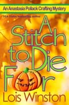 A Stitch to Die For ebook by Lois Winston