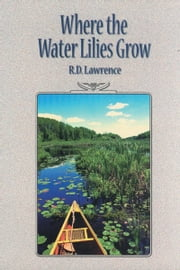 Where the Water Lilies Grow ebook by R.D. Lawrence