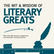 The Wit and Wisdom of the Literary Greats ebook by Nick Holt