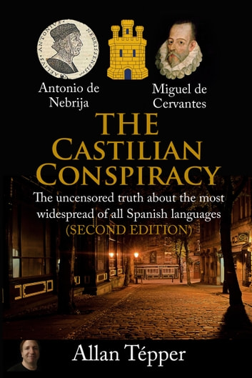 The Castilian Conspiracy (second edition) - The uncensored truth about the most widespread of all Spanish languages ebooks by Allan Tépper