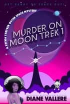Murder on Moon Trek 1 - Sylvia Stryker Outer Space Mysteries, #1 ebook by Diane Vallere