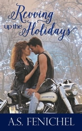 Revving Up The Holidays ebook by A.S. Fenichel