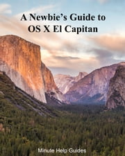 A Newbie's Guide to OS X El Capitan - Switching Seamlessly from Windows to Mac ebook by Minute Help Guides