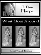 What Goes Around ebook by E. Don Harpe