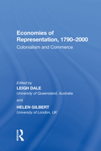 Economies of Representation, 1790?000 - Colonialism and Commerce ebook by Leigh Dale