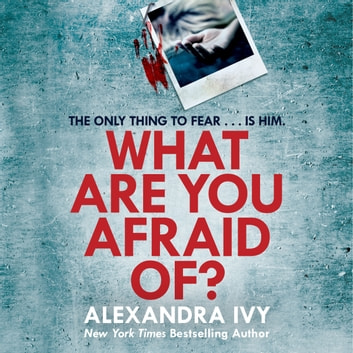 What Are You Afraid Of? - A thrilling, edge-of-your-seat page-turner audiobook by Alexandra Ivy