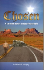 Chosen: A Spiritual Battle of Epic Proportions ebook by Edward R. Murphy