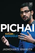 Pichai - The Future of Google ebook by Jagmohan Bhanver