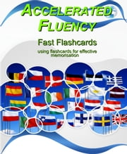 Accelerated Fluency - Fast Flashcards - using flashcards for effective memorisation ebook by Rick Dearman