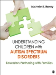 Understanding Children with Autism Spectrum Disorders - Educators Partnering with Families ebook by Dr. Michelle Rosen Haney