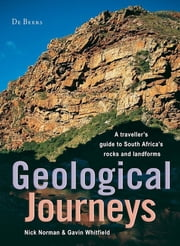 Geological Journeys - A traveller's guide to South Africa's rocks and landforms ebook by Nick Norman